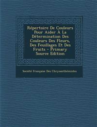 Repertoire de Couleurs Pour Aider a la Determination Des Couleurs Des Fleurs, Des Feuillages Et Des Fruits - Primary Source Edition
