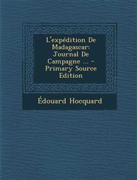 L'expédition De Madagascar: Journal De Campagne ...
