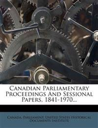 Canadian Parliamentary Proceedings And Sessional Papers, 1841-1970...