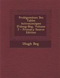 Prolegomenes Des Tables Astronimiques D'Oloug-Beg, Volume 2 - Primary Source Edition