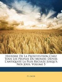 Histoire De La Prostitution Chez Tous Les Peuples Du Monde: Depuis L'antiquité La Plus Reculée Jusqu'à Nos Jous, Volume 5