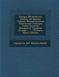 Dialogus Miraculorum: Textum Ad Quatuor Codicum Manuscriptorum Editionisque Principis Fidem Accurate Recognovit Josephus Strange ...... - PR