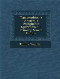 Topographische Anatomie Dringlicher Operationen - Primary Source Edition