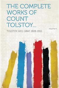The Complete Works of Count Tolstoy... Volume 4