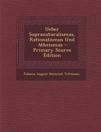 Ueber Supranaturalismus, Rationalismus Und Atheismus - Primary Source Edition
