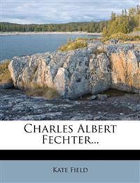 Charles Albert Fechter...