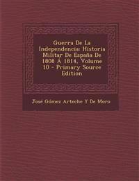 Guerra De La Independencia: Historia Militar De España De 1808 Á 1814, Volume 10