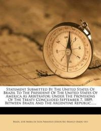 Statement Submitted By The United States Of Brazil To The President Of The United States Of America As Arbitrator: Under The Provisions Of The Treaty