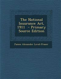 The National Insurance ACT, 1911 - Primary Source Edition