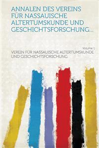 Annalen des Vereins für Nassauische Altertumskunde und Geschichtsforschung... Volume 1