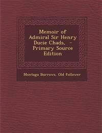 Memoir of Admiral Sir Henry Ducie Chads, - Primary Source Edition