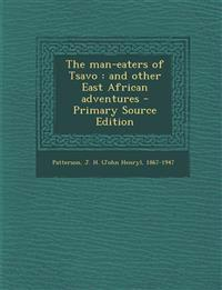 The Man-Eaters of Tsavo: And Other East African Adventures - Primary Source Edition