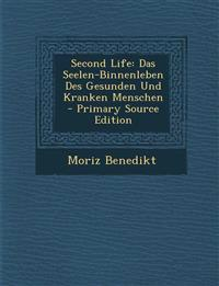 Second Life: Das Seelen-Binnenleben Des Gesunden Und Kranken Menschen