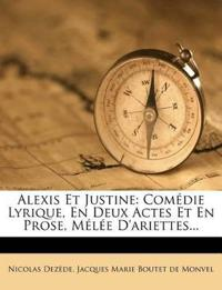 Alexis Et Justine: Comedie Lyrique, En Deux Actes Et En Prose, Melee D'Ariettes...