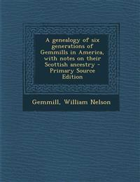 A genealogy of six generations of Gemmills in America, with notes on their Scottish ancestry