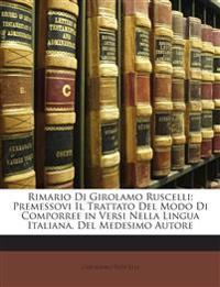 Rimario Di Girolamo Ruscelli: Premessovi Il Trattato Del Modo Di Comporree in Versi Nella Lingua Italiana, Del Medesimo Autore