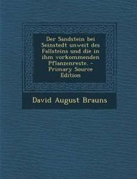 Der Sandstein bei Seinstedt unweit des Fallsteins und die in ihm vorkommenden Pflanzenreste. - Primary Source Edition