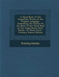 A Hand-Book of the Engrafted Words of the English Language: Embracing the Choice on the Basis of the Hand-Book of the Anglo-Saxon Root-Words: In Three