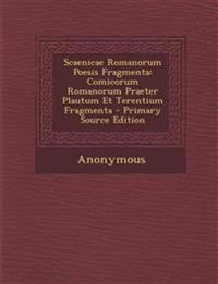Scaenicae Romanorum Poesis Fragmenta: Comicorum Romanorum Praeter Plautum Et Terentium Fragmenta - Primary Source Edition