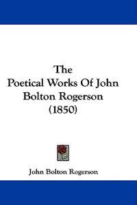 The Poetical Works Of John Bolton Rogerson (1850)