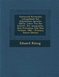 Historisch-Kritisches Lehrgebaude Der Hebraischen Sprache: Halfte. Lehre Von Der Schrift, Der Aussprache, Dem Pronomen Und Dem Verbum. 1881 - Primary