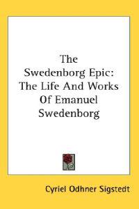 The Swedenborg Epic: the Life And Works