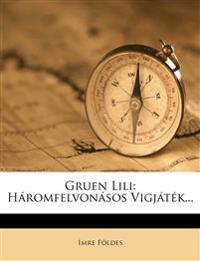 Gruen Lili: Háromfelvonásos Vigjáték...