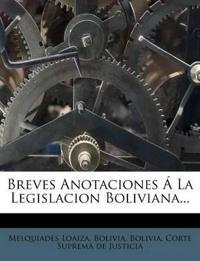 Breves Anotaciones Á La Legislacion Boliviana...