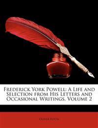 Frederick York Powell: A Life and Selection from His Letters and Occasional Writings, Volume 2