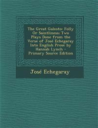 The Great Galeoto: Folly or Saintliness; Two Plays Done from the Verse of Jose Echegaray Into English Prose by Hannah Lynch - Primary Sou