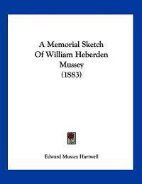 A Memorial Sketch of William Heberden Mussey