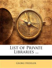 List of Private Libraries ...