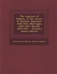 The registers of Seaham, in the county of Durham. Baptisms, 1646-1812. Marriages, 1652-1812. Burials, 1653-1812