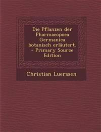 Die Pflanzen der Pharmacopoea Germanica botanisch erläutert. - Primary Source Edition