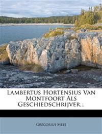 Lambertus Hortensius Van Montfoort ALS Geschiedschrijver...
