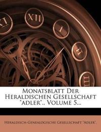 """Monatsblatt Der Heraldischen Gesellschaft """"adler""""., Volume 5..."""