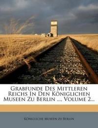 Grabfunde Des Mittleren Reichs In Den Königlichen Museen Zu Berlin ..., Volume 2...