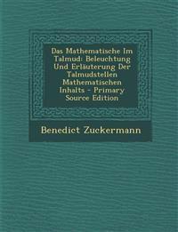 Das Mathematische Im Talmud: Beleuchtung Und Erlauterung Der Talmudstellen Mathematischen Inhalts - Primary Source Edition