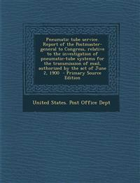 Pneumatic Tube Service. Report of the Postmaster-General to Congress, Relative to the Investigation of Pneumatic-Tube Systems for the Transmission of