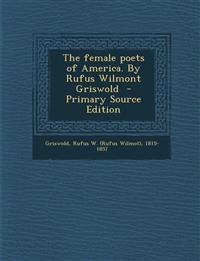 The Female Poets of America. by Rufus Wilmont Griswold - Primary Source Edition