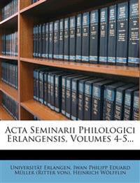 Acta Seminarii Philologici Erlangensis, Volumes 4-5...