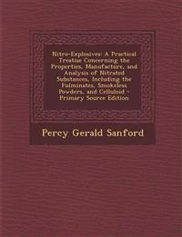 Nitro-Explosives: A Practical Treatise Concerning the Properties, Manufacture, and Analysis of Nitrated Substances, Including the Fulminates, Smokeles