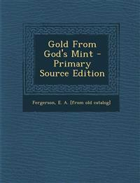 Gold From God's Mint - Primary Source Edition