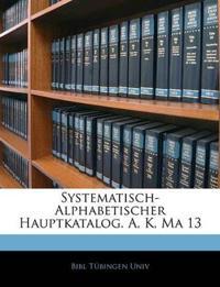 Systematisch-Alphabetischer Hauptkatalog. A, K, Ma 13
