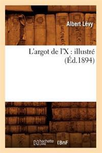 L'Argot de l'X: Illustr� (�d.1894)