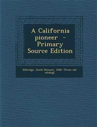 A California Pioneer - Primary Source Edition