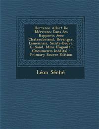 Hortense Allart de Meritens: Dans Ses Rapports Avec Chateaubriand, Beranger, Lamennais, Sainte-Beuve, G. Sand, Mme D'Agoult: (Documents Inedits) -