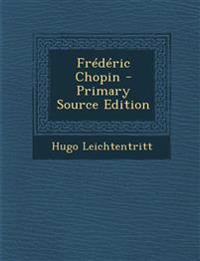Frederic Chopin - Primary Source Edition