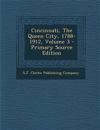 Cincinnati, the Queen City, 1788-1912, Volume 3 - Primary Source Edition