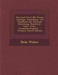 Das Land Tirol: Mit Einem Anhange: Vorarlberg : Ein Handbuch Für Reisende. Einleitung. Nordtirol : (inn-, Lech-, Grossachenregion)...